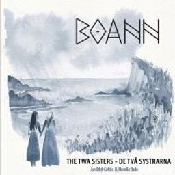 The Twa sisters - de tva systrarna : an old celtic & nordic tale / Boann | Boann