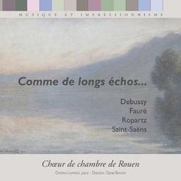 Comme de longs échos... / Choeur de Chambre de Rouen | Fauré, Gabriel (1845-1924)